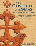 The Gospel of Thomas for Awakening: A Commentary on Jesus' Sayings as Recorded by the Apostle Thomas - Book Cover
