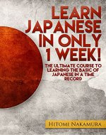 Learn Japanese in only 1 week: The ultimate course to learning the basic of japanese in a time record (Japanese cooking and japanese food by Hitomi nakamura Book 5) - Book Cover