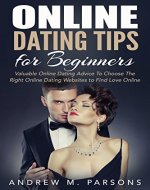 Online Dating Tips For Beginners: Valuable Dating Advice to Choose the Right Online Dating Sites to Find Love Online (Dating Advice, Dating Guide, Online Dating Tips) - Book Cover