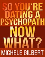 So You're Dating A Psycopath: Now What? (Personality Disorders,Psycopaths,Sociopaths,Narcissists Defined) - Book Cover