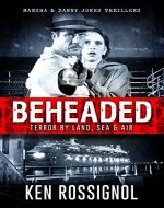 BEHEADED: Terror By Land, Sea & Air - A Marsha & Danny Jones Thriller Series Book 6 - Book Cover