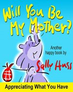 Children's Books: WILL YOU BE MY MOTHER? (Adventurous and Fun, Rhyming Bedtime Story/Picture Book, About Appreciating Mothers, for Beginner Readers, with over 40 Whimsical Illustrations, Ages 2-8) - Book Cover
