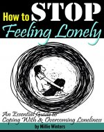 How to Stop Feeling Lonely: An Essential Guide to Coping With and Overcoming Loneliness - Book Cover