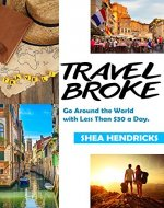 Travel Broke: Go Around the World with Less Than $30 a Day. (Guide to Adventure Cheap Around the World Book 1) - Book Cover