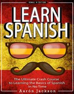SPANISH: Learn Spanish - Vocabulary, Verbs & Phrases - The Ultimate Crash Course to Learning the Basics of the Spanish Language In No Time (Learn Spanish, ... Language, Spain, Barcelona, Madrid, Book 1) - Book Cover