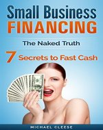Small Business: Small Business Financing - 7 Ways to Raise Cash Fast with Business Loans! (Small Business, Small Business Financing, Funding, Business ... Loans, Grants, Small Business Tips) - Book Cover