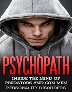 Psychopath:  Inside The Mind Of Predators and Con Men: Personality Disorders (Abuse, Mental Illness, Mood Disorders, Sociopath, Mind Control) - Book Cover