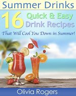 Summer Drinks: 16 Quick & Easy Drink Recipes That Will Cool You Down In The Summer - Book Cover