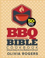BBQ Bible Cookbook (3rd Edition): Over 50 Barbecue Recipes for Every Meathead & Grill Lover! (BBQ Cookbook) - Book Cover