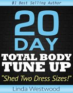 20-Day Total Body Tune-Up: Shed Two Dress Sizes in 20 Days! - Book Cover