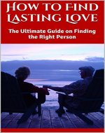 How to Find Lasting Love: The Ultimate Guide on Finding the Right Person - Book Cover