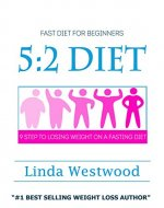 5:2 Diet For Beginners (2nd Edition): 9 Steps To Lose...