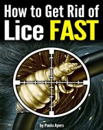 How to Get Rid of Lice FAST: An Essential Guide to Getting Rid of Head Lice for Good - Book Cover