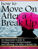 How to Move On After a Break Up: An Essential Guide to Getting Over a Relationship and Moving On After a Break Up - Book Cover