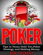 Poker: Tips to Texas Hold 'Em, Poker Strategy and Making Money - Book Cover