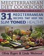 Mediterranean Diet Cookbook: 31 Mediterranean Recipes That Keep You Slim, Toned & Healthy - Book Cover