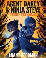 Agent Darcy and Ninja Steve in...Tiger Trouble! - Book Cover