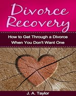 Divorce Recovery:  A Step-by-Step Guide on How to Get Through a Divorce When You Don't Want One: A Step by Step Guide on How to Get Through a Divorce When ... Your Breakup, Marriage Counselling Book 1) - Book Cover