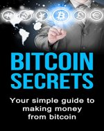Bitcoin Secrets: Your simple guide to making money from bitcoin (Finances and Investment) - Book Cover