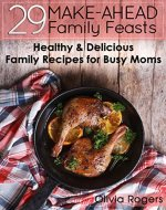 29 Make-Ahead Family Feasts: Healthy & Delicious Family Recipes for Busy Moms - Book Cover