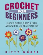 Crochet For Beginners (2nd Edition): Learn To Crochet Quickly & Easily Along With 15 Step-By-Step Patterns - Book Cover