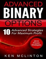 Binary Options: Advanced Strategies For Maximum Profit (Binary Options, Binary Options Trading Strategies, Binary Options Trading, Martingale Strategy, Candlestick) - Book Cover