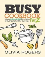Busy Cookbook for 2: Includes 30 Quick & Light Dinner...