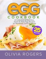 Egg Cookbook (2nd Edition): A Collection of 25 Delicious, Quick & Tasty Egg Recipes for Breakfast, Lunch & Dinner - Book Cover