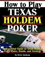 How to Play Texas Holdem Poker: An Essential Guide to Texas Holdem Poker Rules, Hands, and Strategy - Book Cover