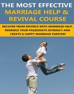 Marriage Help: The Most Effective Marriage Help & Revival Course - Recover From Divorce With Marriage Help, Rekindle Your Passionate Intimacy And Create ... Your Marriage, Marriage Counselling Book 1) - Book Cover