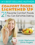 Comfort Foods, Lightened Up: 21 Favorite Comfort Foods You Can Eat While Dieting - Book Cover