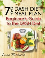 7 Day Dash Diet Meal Plan: Beginner's Guide to the Dash Diet - Book Cover