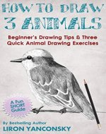 How to Draw 3 Animals: Beginner's Drawing Tips & Three Quick Animal Drawing Exercises (Monkeys, Bird and Cat) - Book Cover