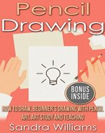 Drawing: Pencil Drawing: Art, Art Study and Teaching, How to Draw, Beginner's Drawing - Book Cover