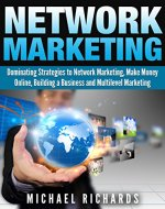 Network Marketing: Dominating Strategies to Network Marketing, Make Money Online, Building a Business and Multilevel Marketing (Social Media,Network Marketing Book 2) - Book Cover