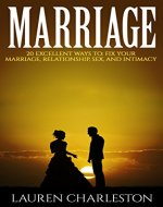 Marriage: 20 Excellent Ways To: Fix Your Marriage, Relationship, Sex, And Intimacy! (Relationships, Marriage Counseling, Marriage Help) - Book Cover