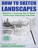 How to Sketch Landscapes: Beginner's Drawing Tip & Quick Landscape Sketching Exercises - Book Cover
