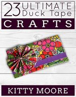 23 Ultimate Duck Tape Crafts - Book Cover