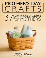 Mother's Day Crafts: 37 Gift Ideas & Crafts For Mothers - Book Cover