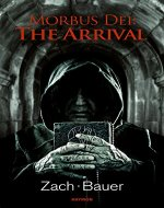 Morbus Dei: The Arrival: Novel (Morbus Dei (English) Book 1) - Book Cover