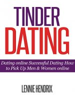 Tinder Dating: Dating Online Successful Dating How to Pick UP Men & Women Online (Online Dating Book 1) - Book Cover