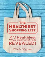The Healthiest Shopping List (2nd Edition): 43 Healthiest Supermarket Finds...