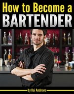 How to Become a Bartender: An Essential Guide to Becoming a Successful Bartender and Master Mixologist - Book Cover