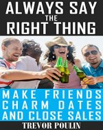 Always Say the Right Thing: Make Friends, Charm Dates, and Close Sales - Book Cover