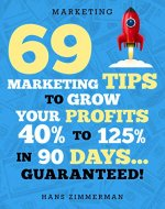 Marketing: Small Business Marketing - 69 Marketing Tips to Boost Your Profits 40% to 125% in 90 Days! (Marketing, Small Business Marketing, Starting a ... Tips, B2B Marketing, Direct Marketing) - Book Cover