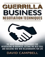 Negotiation: Guerrilla Business Negotiation Techniques: The Most Powerful Negotiation Tactics to Get the Best Deal and Build win-win Relationships For ... Negotiation Genius, Negotiation Tactics) - Book Cover