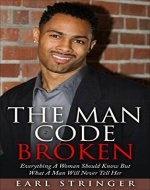 The Man Code Broken -   Everything A Woman Should Know But What A Man Will Never Tell Her (The Man Code, Act Like A Lady Think Like A Man, Why Do Men Cheat) - Book Cover