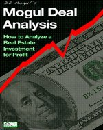 Mogul Deal Analysis: How to Analyze a Real Estate Investment for Profit (Real Estate Mogul Book 3) - Book Cover