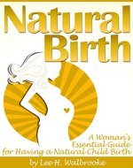 Natural Birth: A Woman's Essential Guide for Having a Natural Child Birth - Book Cover