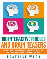 100 Interactive Riddles and Brain teasers: The Best Short Riddles and Brainteasers With Clues for Stretching and Entertaining your Mind (Riddles and brain ... kids and adults, riddles & puzzles & games) - Book Cover